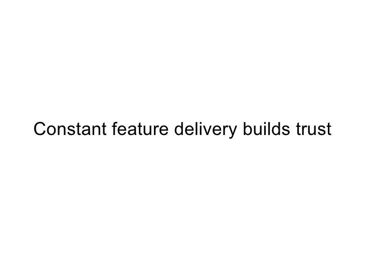 Constant feature delivery builds trust