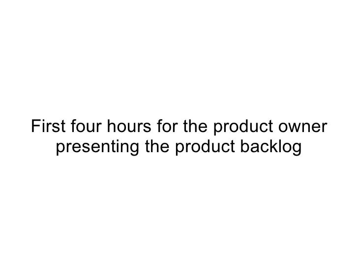 First four hours for the product owner presenting the product backlog