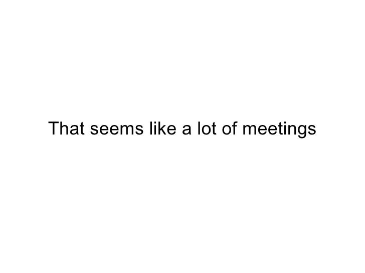 That seems like a lot of meetings