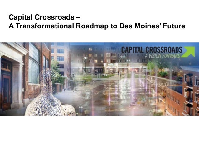 Capital Crossroads – A Transformational Roadmap to Des Moines' Future