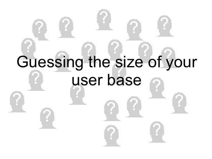 Guessing the size of your user base