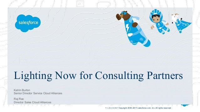 Lighting Now for Consulting Partners V 1.2 6/14/2017 Copyright 2000–2017 salesforce.com, inc. All rights reserved Katrin B...
