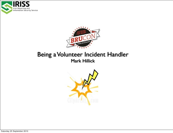 Being a Volunteer Incident Handler                                         Mark HillickSaturday 25 September 2010