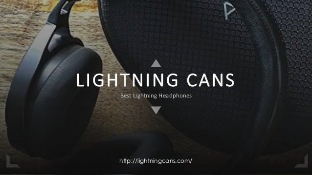 LIGHTNING CANS Best Lightning Headphones http://lightningcans.com/