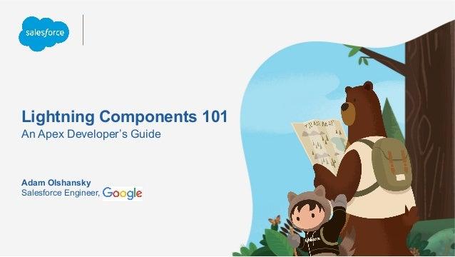 Lightning Components 101 An Apex Developer's Guide Salesforce Engineer, Adam Olshansky