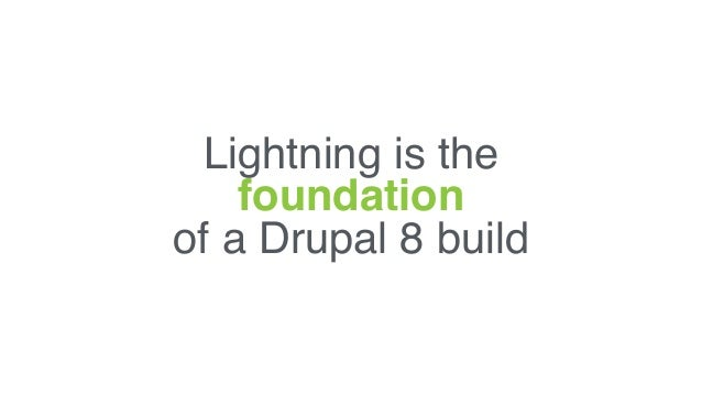 Lightning is the  foundation  of a Drupal 8 build