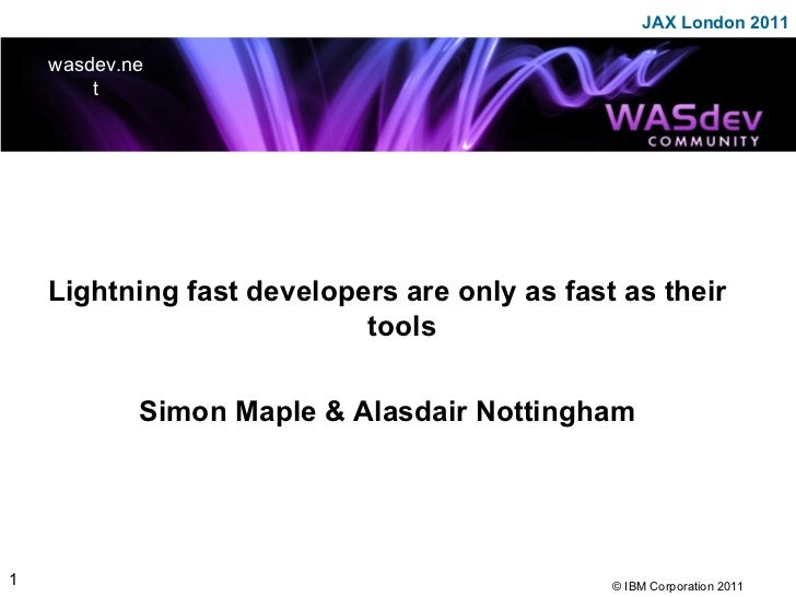 <ul>Lightning fast developers are only as fast as their tools Simon Maple & Alasdair Nottingham </ul>wasdev.net