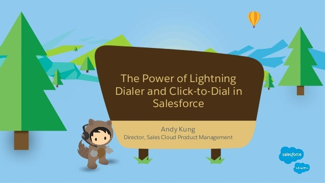 The Power of Lightning Dialer and Click-to-Dial in Salesforce Andy Kung Director, Sales Cloud Product Management