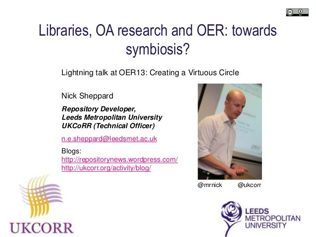 Libraries, OA research and OER: towards                symbiosis?   Lightning talk at OER13: Creating a Virtuous Circle   ...