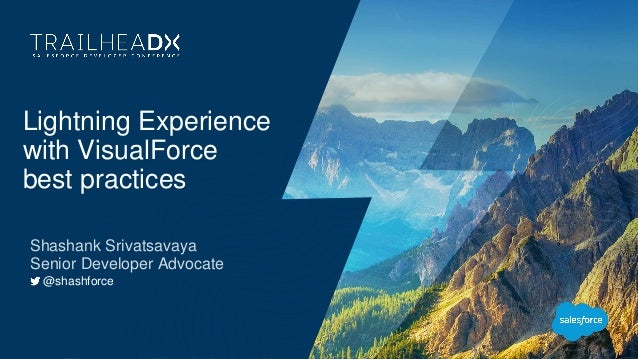 Lightning Experience with VisualForce best practices Shashank Srivatsavaya Senior Developer Advocate @shashforce