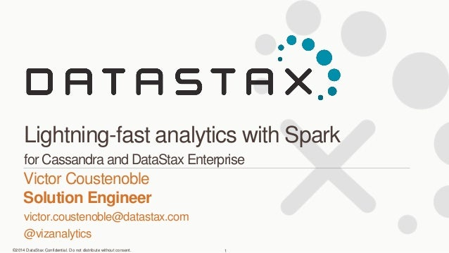 ©2014 DataStax Confidential. Do not distribute without consent. victor.coustenoble@datastax.com @vizanalytics Victor Coust...