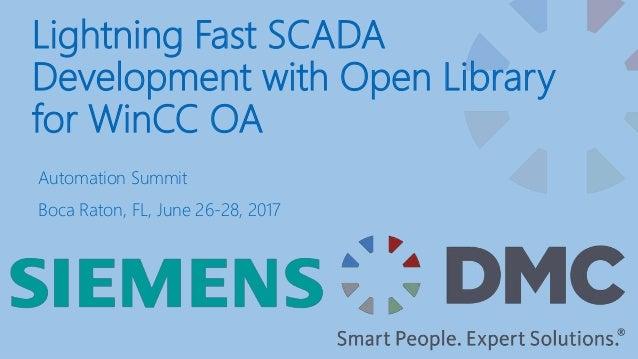Lightning Fast SCADA Development with Open Library for WinCC OA Automation Summit Boca Raton, FL, June 26-28, 2017