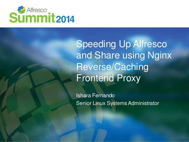 Speeding Up Alfresco and Share using Nginx Reverse/Caching Frontend P…