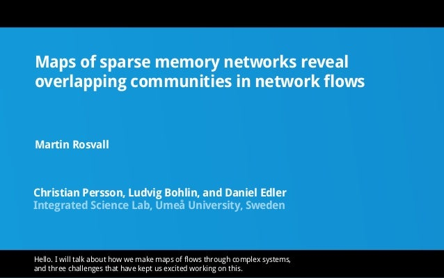 Maps of sparse memory networks reveal overlapping communities in network flows Martin Rosvall Christian Persson, Ludvig Bo...