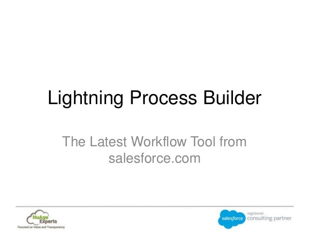 Lightning Process Builder The Latest Workflow Tool from salesforce.com