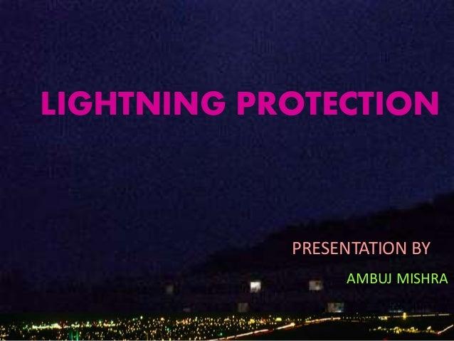 LIGHTNING PROTECTION PRESENTATION BY AMBUJ MISHRA