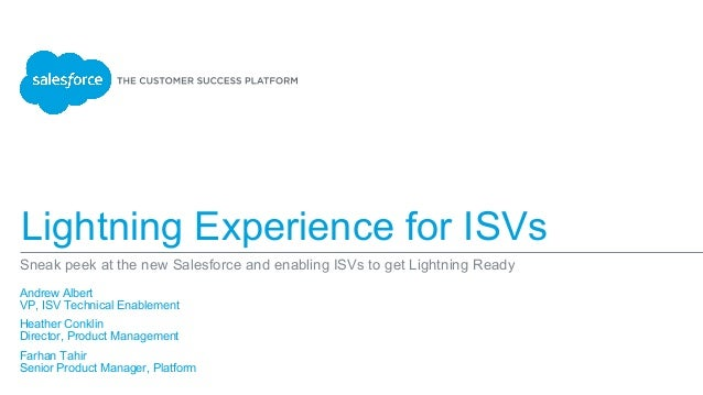 Lightning Experience for ISVs Sneak peek at the new Salesforce and enabling ISVs to get Lightning Ready Andrew Albert VP, ...