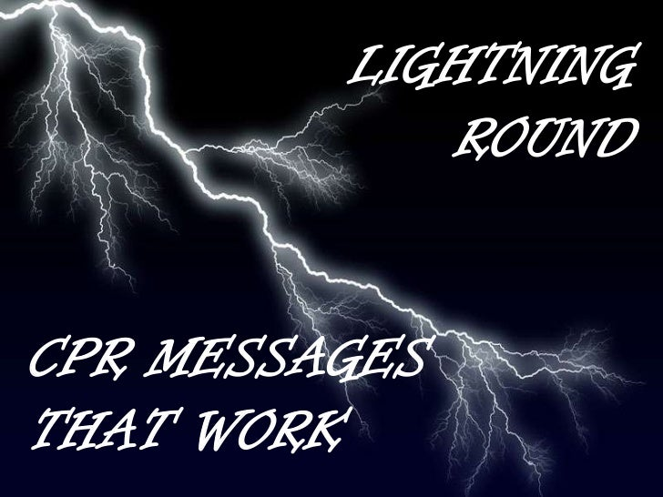 LIGHTNING            ROUNDCPR MESSAGESTHAT WORK