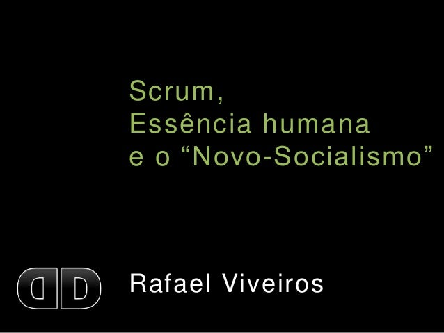 """Scrum, Essência humana e o """"Novo-Socialismo"""" Rafael Viveiros"""