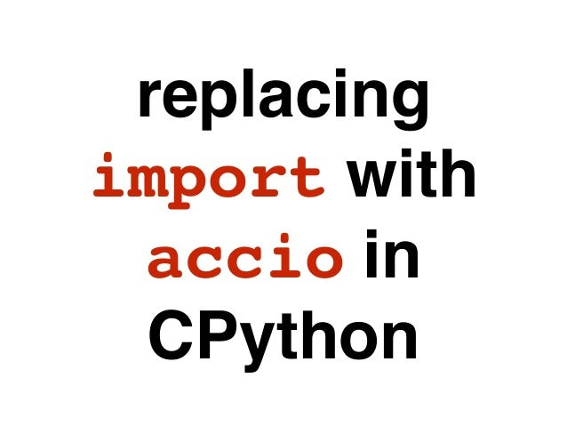 replacing import with accio in CPython