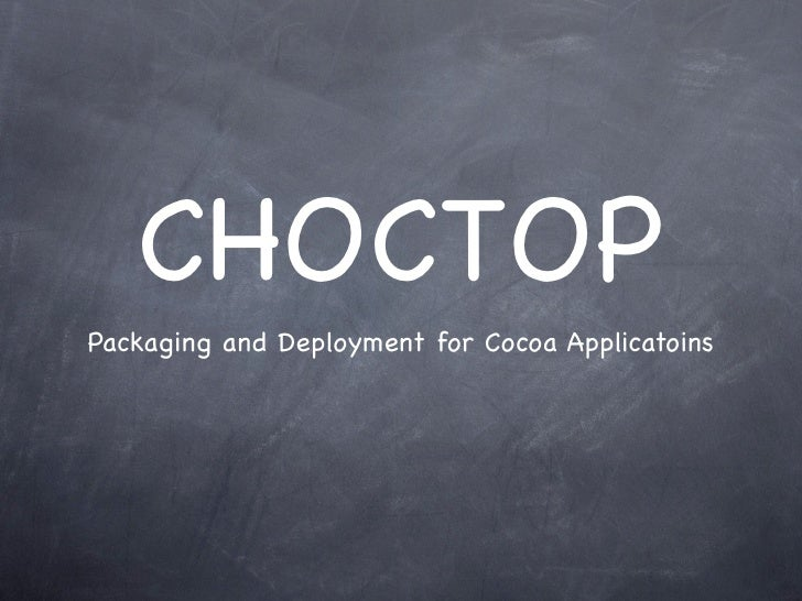 CHOCTOP Packaging and Deployment for Cocoa Applicatoins