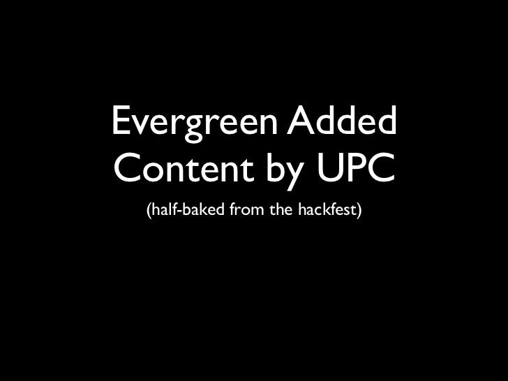 Evergreen AddedContent by UPC (half-baked from the hackfest)
