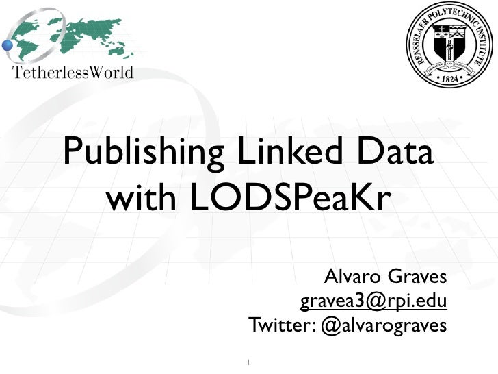 Publishing Linked Data  with LODSPeaKr                   Alvaro Graves                gravea3@rpi.edu          Twitter: @a...