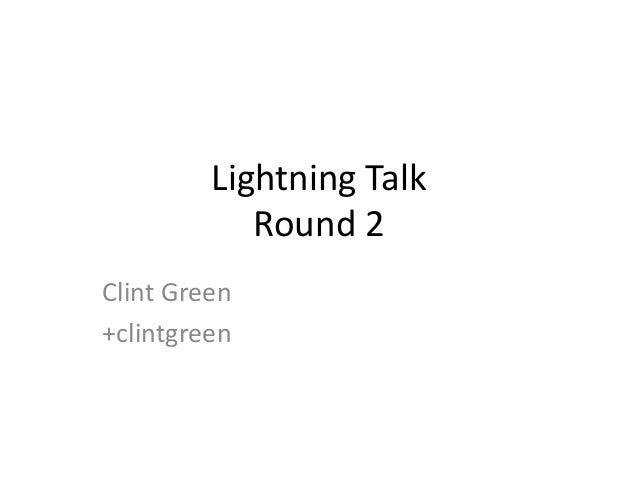 Lightning TalkRound 2Clint Green+clintgreen