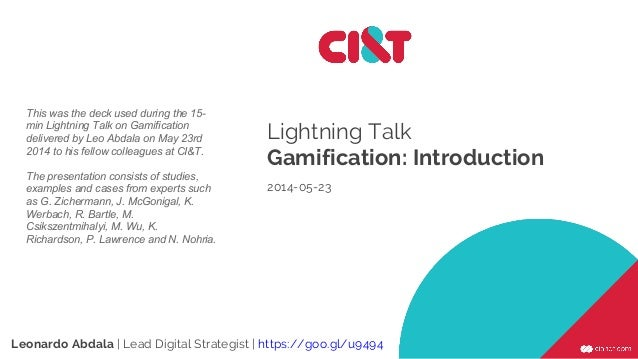 Lightning Talk Gamification: Introduction 2014-05-23 Leonardo Abdala | Lead Digital Strategist | https://goo.gl/u9494 This...