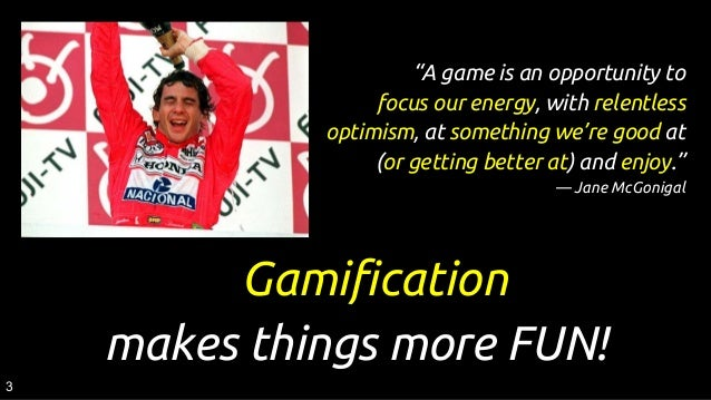"""""""A game is an opportunity to focus our energy, with relentless optimism, at something we're good at (or getting better at)..."""