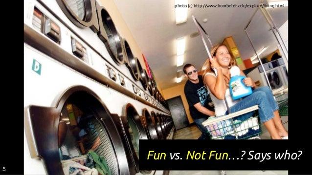 Fun vs. Not Fun…? Says who? 5 photo (c) http://www.humboldt.edu/explore/living.html