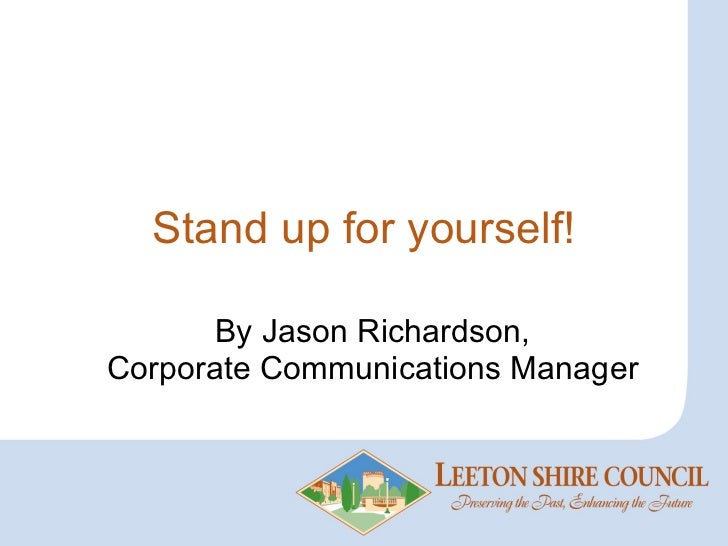 Stand up for yourself! By Jason Richardson, Corporate Communications Manager