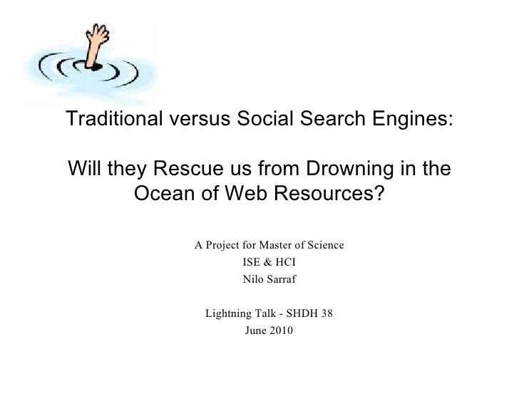 Traditional versus Social Search Engines:  Will they Rescue us from Drowning in the         Ocean of Web Resources?       ...