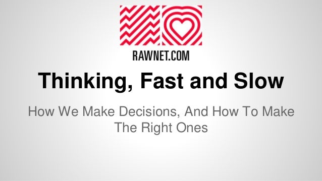 Thinking, Fast and Slow How We Make Decisions, And How To Make The Right Ones