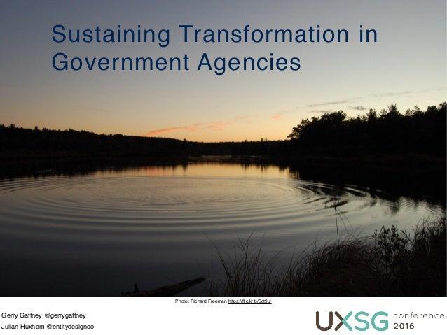 Sustaining Transformation in Government Agencies Photo: Richard Freeman https://flic.kr/p/5ct9ur Gerry Gaffney @gerrygaffne...