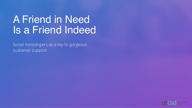 A Friend in Need Is a Friend Indeed Social messengers as a key to gorgeous customer support