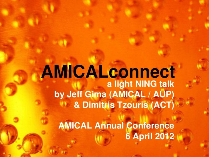 AMICALconnect             a light NING talk by Jeff Gima (AMICAL / AUP)     & Dimitris Tzouris (ACT) AMICAL Annual Confere...