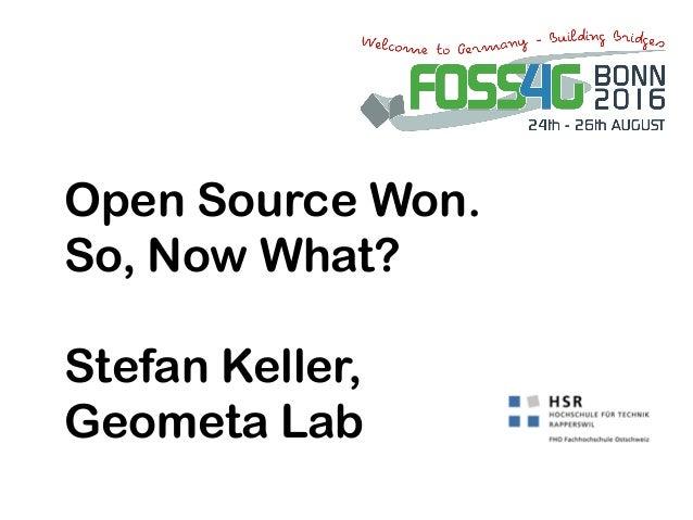 Open Source Won. So, Now What? Stefan Keller, Geometa Lab