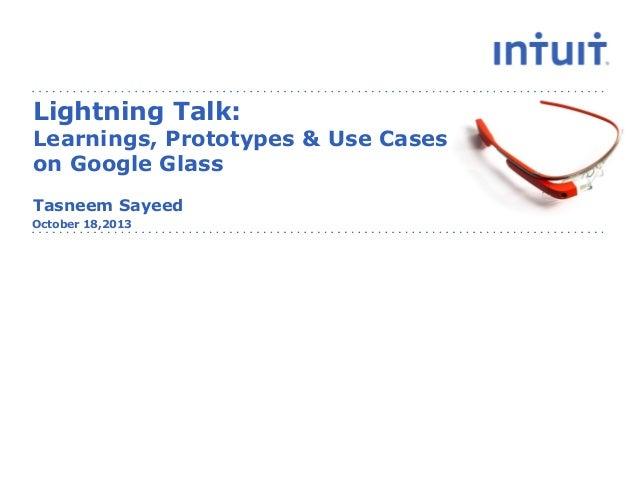 Lightning Talk:  Learnings, Prototypes & Use Cases on Google Glass Tasneem Sayeed October 18,2013  people
