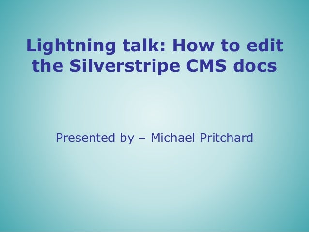 Lightning talk: How to edit the Silverstripe CMS docs Presented by – Michael Pritchard