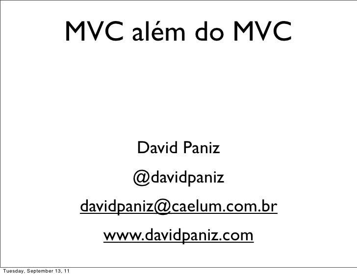 MVC além do MVC                                  David Paniz                                  @davidpaniz                 ...