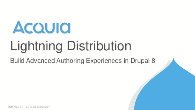1 ©2016 Acquia Inc. — Confidential and Proprietary Build Advanced Authoring Experiences in Drupal 8 Lightning Distribution