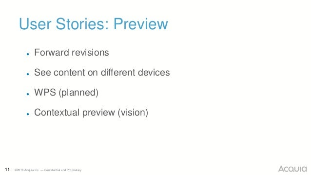 11 ©2016 Acquia Inc. — Confidential and Proprietary User Stories: Preview ● Forward revisions ● See content on different d...