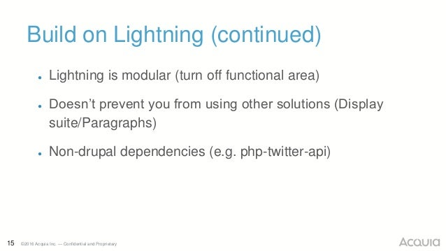 15 ©2016 Acquia Inc. — Confidential and Proprietary Build on Lightning (continued) ● Lightning is modular (turn off functi...