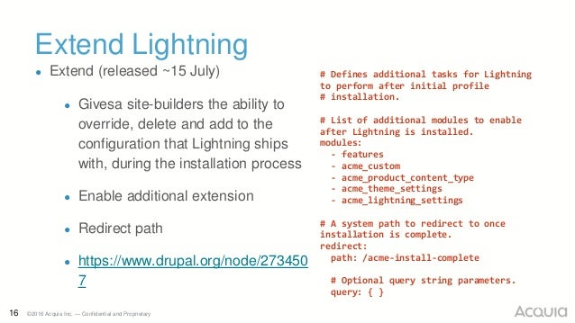 16 ©2016 Acquia Inc. — Confidential and Proprietary Extend Lightning ● Extend (released ~15 July) ● Givesa site-builders t...
