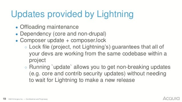 19 ©2016 Acquia Inc. — Confidential and Proprietary Updates provided by Lightning ● Offloading maintenance ● Dependency (c...