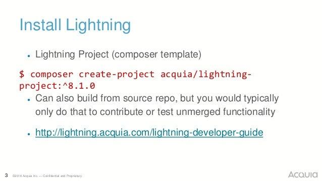 3 ©2016 Acquia Inc. — Confidential and Proprietary Install Lightning ● Lightning Project (composer template) $ composer cr...