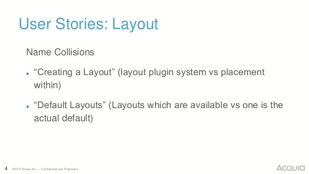 """4 ©2016 Acquia Inc. — Confidential and Proprietary User Stories: Layout Name Collisions ● """"Creating a Layout"""" (layout plug..."""