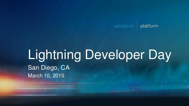 Lightning Developer Day San Diego, CA March 10, 2015