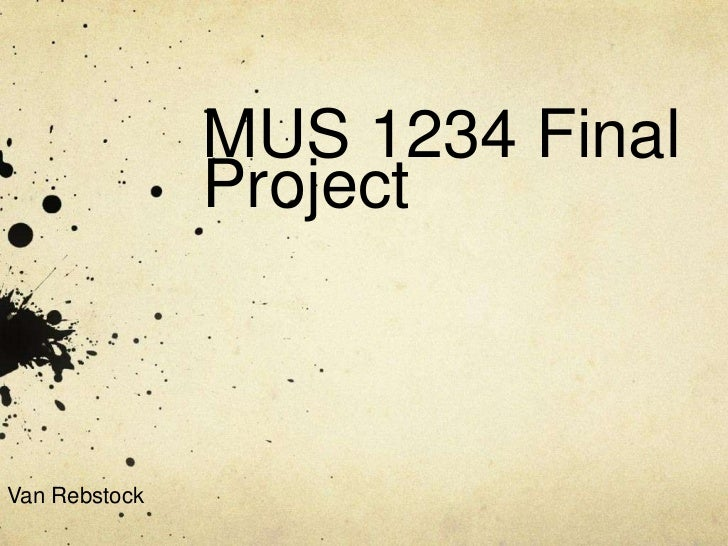 MUS 1234 Final               ProjectVan Rebstock